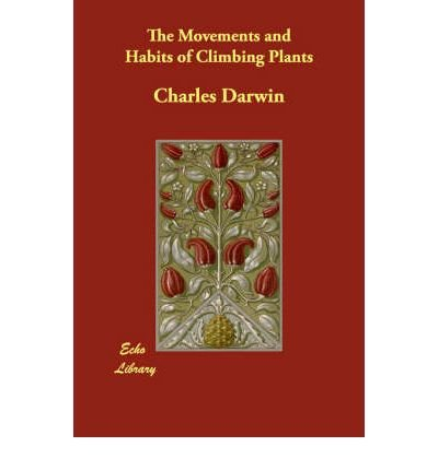 [(The Movements and Habits of Climbing Plants)] [Author: Professor Charles Darwin] published on (August, 2007)