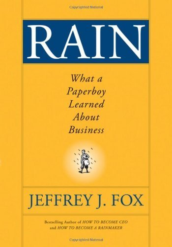 Rain: What a Paperboy Learned About Business by Jeffrey J. Fox (2009-02-17)