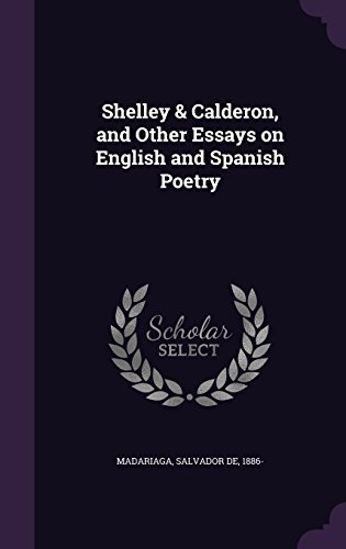 Shelley & Calderon, and Other Essays on English and Spanish Poetry