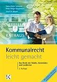 Kommunalrecht - leicht gemacht: Das Recht der Städte, Gemeinden und Landkreise