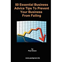 [ 50 Essential Business Advice Tips to Prevent Your Business from Failing Green, Paul ( Author ) ] { Paperback } 2011