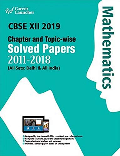 CBSE Class XII 2019 - Chapter and Topic-wise Solved Papers 2011-2018 : Mathematics (All Sets - Delhi & All India) (English Edition)