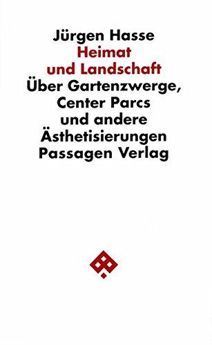 Heimat und Landschaft. Über Gartenzwerge, Center Parcs und andere Ästhetisierungen (Passagen Philosophie)