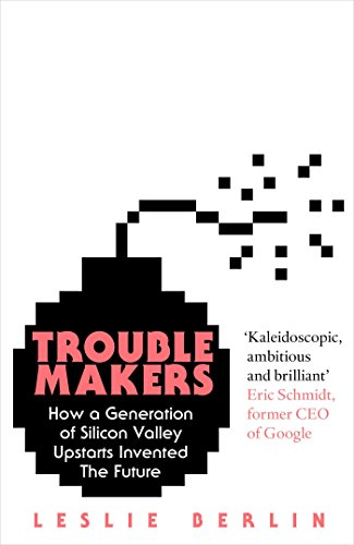 Troublemakers: How a Generation of Silicon Valley Upstarts Invented the Future (English Edition)