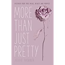 More Than Just Pretty: Discover Your True Value, Beauty and Purpose