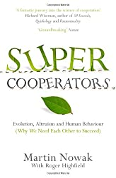 Supercooperators: Beyond the Survival of the Fittest: Why Cooperation, Not Competition, is the Key to Life
