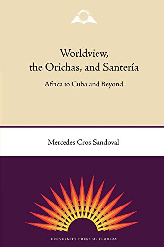 Worldview, the Orichas, and Santeria: Africa to Cuba and Beyond por Mercedes Cros Sandoval