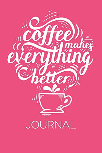 Coffee Makes Everything Better: Coffee Notebook Lined Paper Perfect Gift for Writing 100 pages 6x9 in (15.24 x 22.86 cm) in Pink