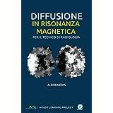 Diffusione in Risonanza Magnetica per il Tecnico Sanitario di Radiologia Medica: Teoria ed approccio metodologico (TASCABILI Atena Learning Project Vol. 2) (Italian Edition)