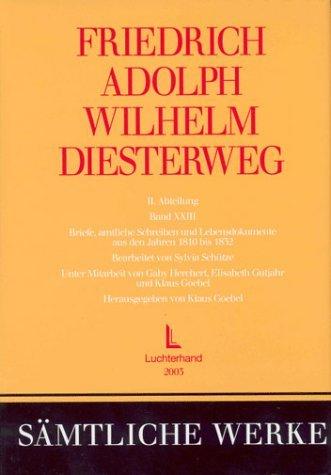Friedrich Adolph Wilhelm Diesterweg Sämtliche Werke, Band 23: Briefe, amtliche Schreiben und Lebensdokumente aus den Jahren 1810 bis 1832 by Friedrich Adolph Wilhelm Diesterweg (2002-09-05)