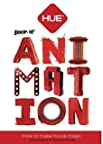 The HUE Book of Animation: Create Your Own Stop Motion Movies