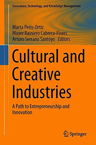 Cultural and Creative Industries: A Path to Entrepreneurship and Innovation (Innovation, Technology, and Knowledge Management)