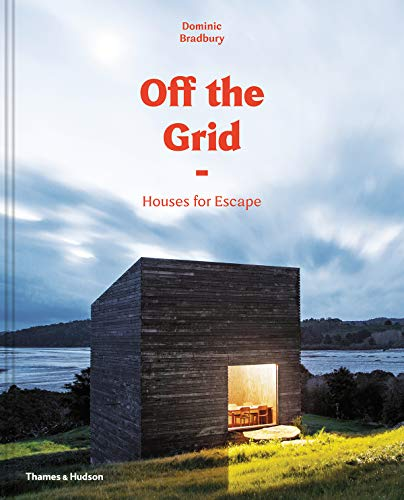 Off the grid : Houses for escape par Dominic Bradbury