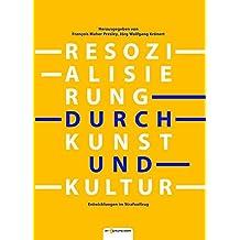 Resozialisierung durch Kunst und Kultur. Entwicklungen im Strafvollzug