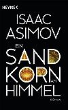 Ein Sandkorn am Himmel: Roman (Roboter und Foundation - der Zyklus 8)
