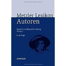 Metzler Lexikon Autoren: Deutschsprachige Dichter und Schriftsteller vom Mittelalter bis zur Gegenwart