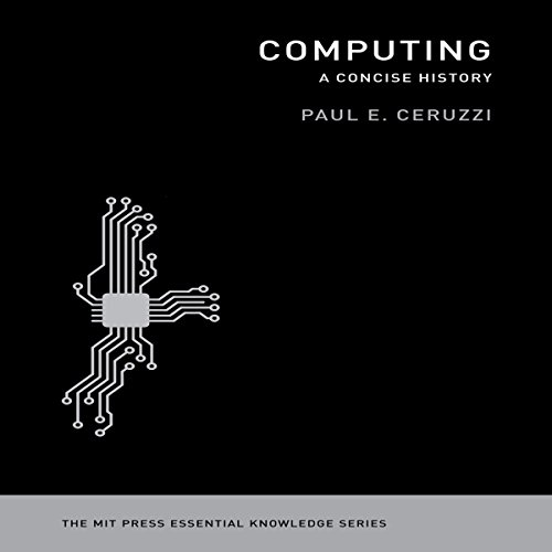 Computing: A Concise History: The MIT Press Essential Knowledge Series