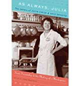 As Always, Julia: The Letters of Julia Child and Avis DeVoto: Food, Friendship, and the Making of a Masterpiece (Hardback) - Common