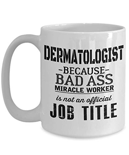 Men Women Graduate Student Birthday Christmas - Dermatologist Because Badas Miracle Worker Is Not And Official Job Title - 11 Oz White Coffee Mug - 14 Oz Commuter Mug