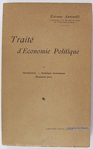 Traité d'économie politique, Tome 1 Introduction Sociologie économique Economie pure par Etienne Antonelli