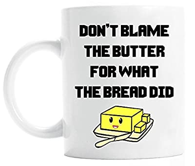 Ketosis Mug - Bulletproof Coffee - Tea - Keto Mug - Don't Blame the Butter FPersonalizedWhat The Bread Did - 11 oz by sfv0c7