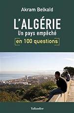 L'Algérie en 100 questions - Un pays empêché de Akram Belkaïd