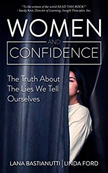 Women and Confidence: The Truth About the Lies We Tell Ourselves (English Edition) de [Bastianutti, Lana, Ford, Linda]