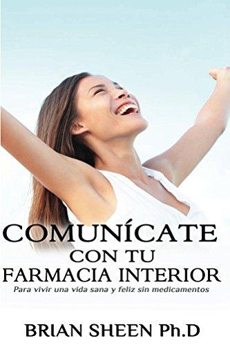 Descargar Libro COMUNÍCATE CON TU FARMACIA INTERIOR: Para vivir una vida sana y feliz sin medicamentos de Brian Sheen