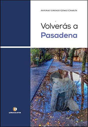 Volverás a Pasadena por Antonio Lorenzo Gómez Charlín