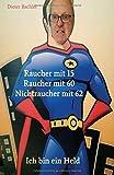 Raucher mit 15 Raucher mit 60 Nichtraucher mit 62: Ich bin ein Held - Dieter Bachler, Monika Bachler