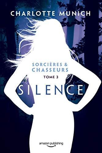 Silence (Sorcières & Chasseurs t. 3) par Charlotte Munich