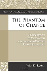 The Phantom of Chance: From Fortune to Randomness in Seventeenth-century French Literature (Edinburgh Critical Studies in Renaissance Culture)