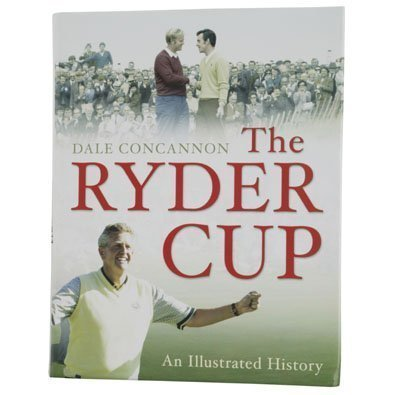 The Ryder Cup: An Illustrated History of Golf's Greatest Drama por Dale Concannon