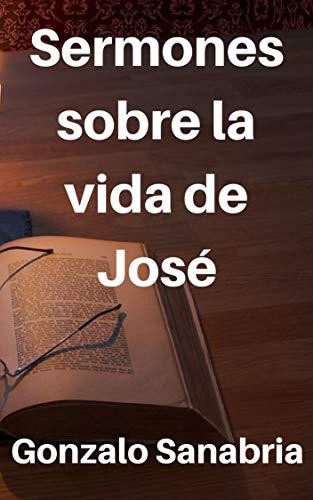 Sermones sobre la vida de José: El poder de Dios es más grande que tu problema por Gonzalo Sanabria