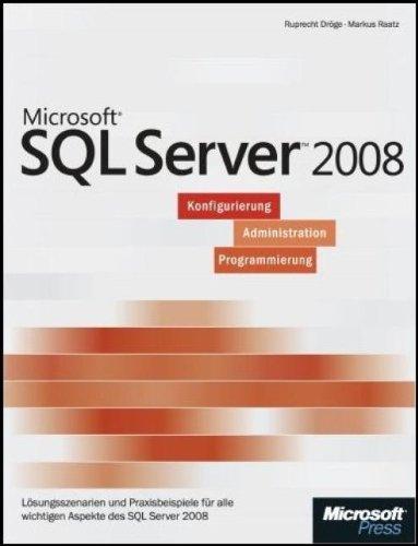 Microsoft SQL Server 2008 - - Einführung in Konfiguration, Administration und Programmierung