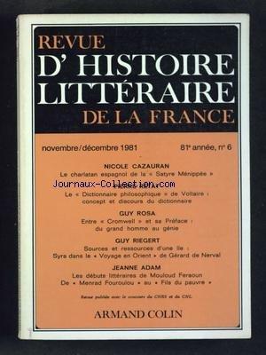 REVUE D'HISTOIRE LITTERAIRE DE LA FRANCE [No 6] du 01/11/1981 - CAZAURAN - LE CHARLATAN ESPAGNOL DE LA SATYRE MENIPPEE - RETAT - LE DICTIONNAIRE PHILOSOPHIQUE DE VOLTAIRE - GUY ROSA - ENTRE CROMWELL ET SA PREFACE - RIEGERT - SYRA DANS LE VOYAGE EN ORIENT DE GERARD DE NERVAL - ADAM - MOULOUD FERAOUN