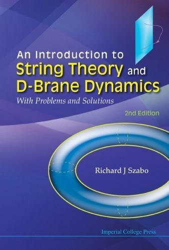 An Introduction to String Theory and D-Brane Dynamics: With Problems and Solutions (2nd Edition)