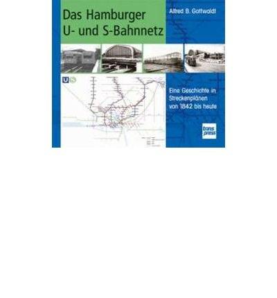 Das Hamburger U- und S-Bahnnetz: Eine Geschichte in Streckenpl?nen von 1842 bis heute (Hardback)(German) - Common