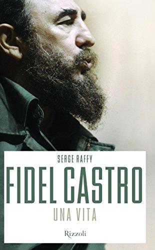Fidel Castro. Una vita di Serge Raffy