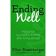 Ending Well: Advice for successful re-entry after living abroad (English Edition)
