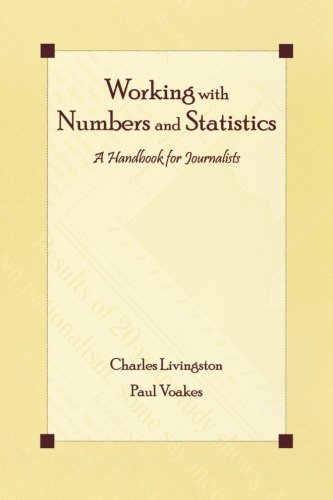 Working With Numbers and Statistics: A Handbook for Journalists (Routledge Communication Series) 1st edition by Livingston, Charles, Voakes, Paul S. (2005) Paperback