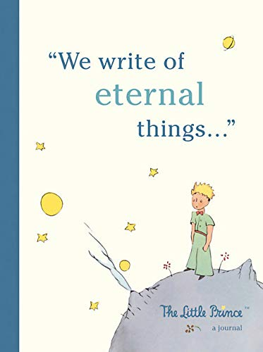 The Little Prince: A Journal: We write of eternal things (Little Prince B612)