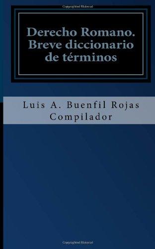 Derecho Romano: Breve diccionario de términos por Luis Antonio Buenfil-Rojas
