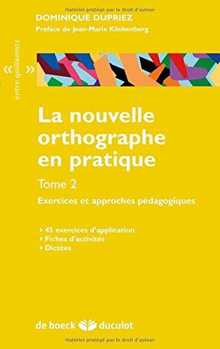 La nouvelle orthographe en pratique - volume2 exercices et approches pédagogiques