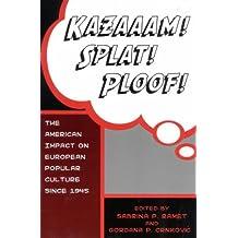 Kazaaam! Splat! Ploof!: The American Impact on European Popular Culture, Since 1945 by Sabrina Petra Ramet (2003-01-28)