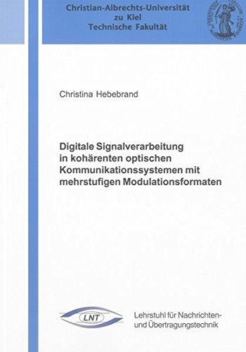 Digitale Signalverarbeitung in kohärenten optischen Kommunikationssystemen mit mehrstufigen Modulationsformaten (Kieler Berichte zur Nachrichtentechnik)