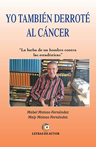 Yo también derroté al cáncer: La lucha de un hombre contra las estadísticas por Mabel Motoso