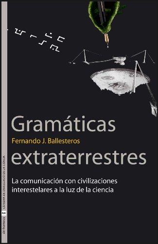 Gramáticas extraterrestres: La comunicación con civilizaciones  interestelares a la luz de la ciencia (Sin Fronteras) por Fernando J. Ballesteros