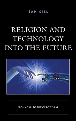Religion and Technology Into the Future: From Adam to Tomorrow's Eve (Studies in Body and Religion)