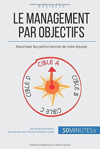 Le management par objectifs: Maximiser les performances de votre équipe par Renaud de Harlez